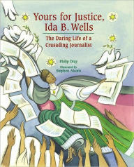 Yours for Justice, Ida B. Wells: The Daring Life of a Crusading Journalist - EyeSeeMe African American Children's Bookstore
