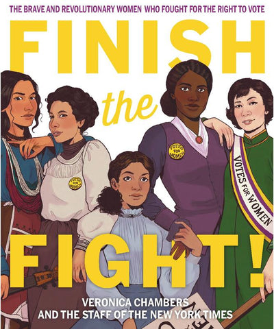 Finish the Fight!: The Brave and Revolutionary Women Who Fought for the Right to Vote