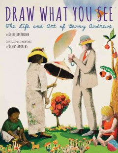 Draw What You See: The Life and Art of Benny Andrews - EyeSeeMe African American Children's Bookstore