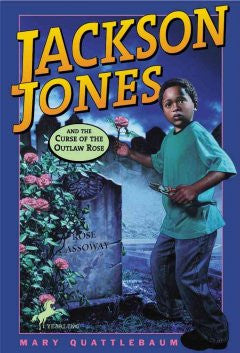Jackson Jones and the Curse of the Outlaw Rose by Quattlebaum, Mary - EyeSeeMe African American Children's Bookstore