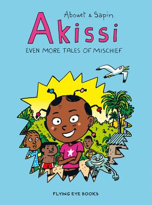 Akissi: Even More Tales of Mischief: Akissi Book 3