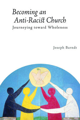 Becoming the Anti-Racist Church: Journeying Toward Wholeness