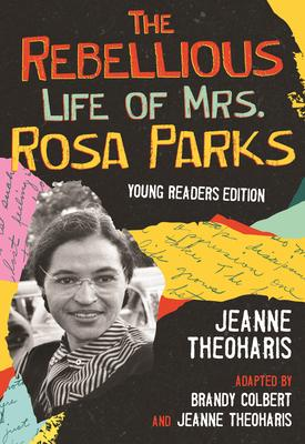 The Rebellious Life of Mrs. Rosa Parks: Adapted for Young People