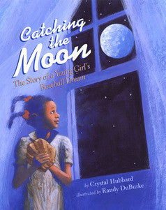 Catching the Moon: The Story of a Young Girl's Baseball Dream - EyeSeeMe African American Children's Bookstore