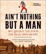 Ain't Nothing but a Man: My Quest to Find the Real John Henry - EyeSeeMe African American Children's Bookstore