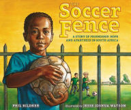 The Soccer Fence: A story of friendship, hope, and apartheid in South Africa - EyeSeeMe African American Children's Bookstore