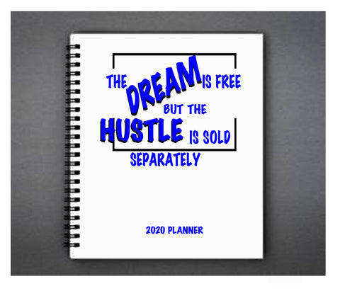 The Dream Is Free, But The Hustle Is Sold Separately Planner