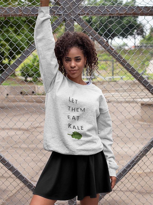 Let Them Eat Kale Sweatshirt