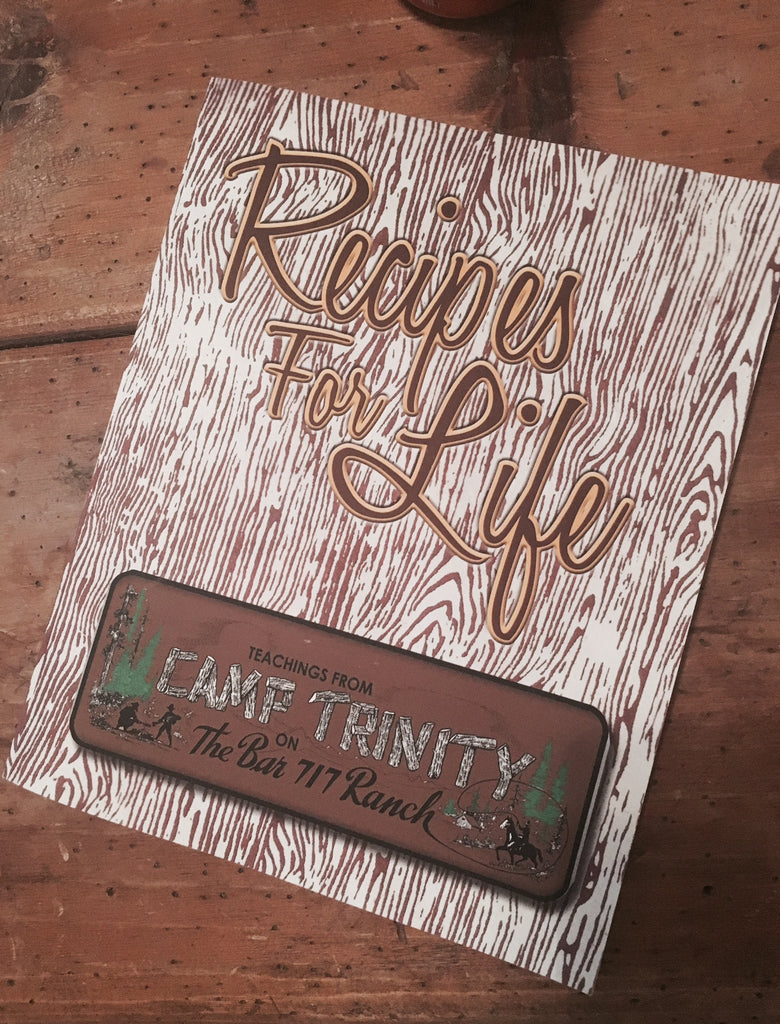 Recipes for Life, Teachings from Camp Trinity on the Bar 717 Ranch