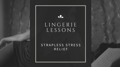 Lingerie Lessons | Strapless Stress Relief