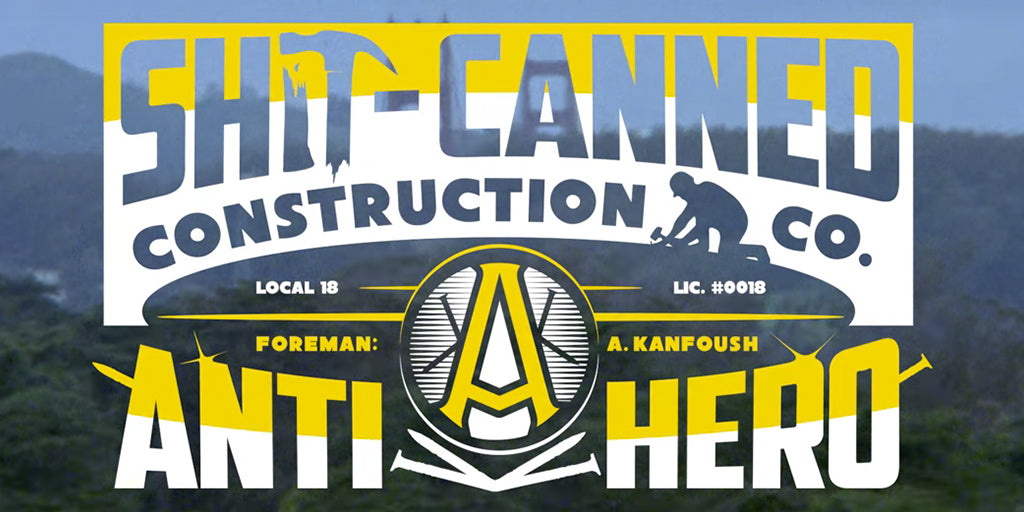 Anti-Hero - Austin Kanfoush: Shit Canned Construction