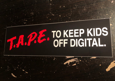 T.A.P.E. To Keep Kids Off Digital - bumper sticker!