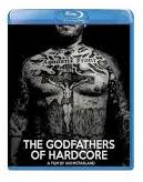 THE GODFATHERS OF HARDCORE - BLU-RAY - BRAND NEW [signed by the director, Ian McFarland!]