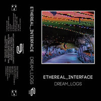 ETHERAL INTERFACE - dream_logs - BRAND NEW CASSETTE TAPE