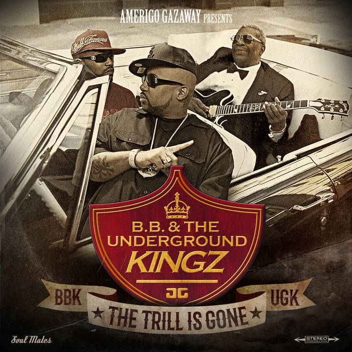 AMERIGO GAZAWAY: B.B.& THE UNDERGROUND KINGZ: THE TRILL IS GONE - BBK vs UGK