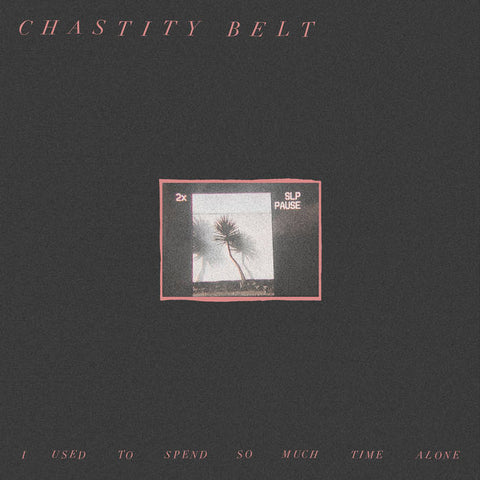 CHASITY BELT - i used to spend so much time alone - BRAND NEW CASSETTE TAPE