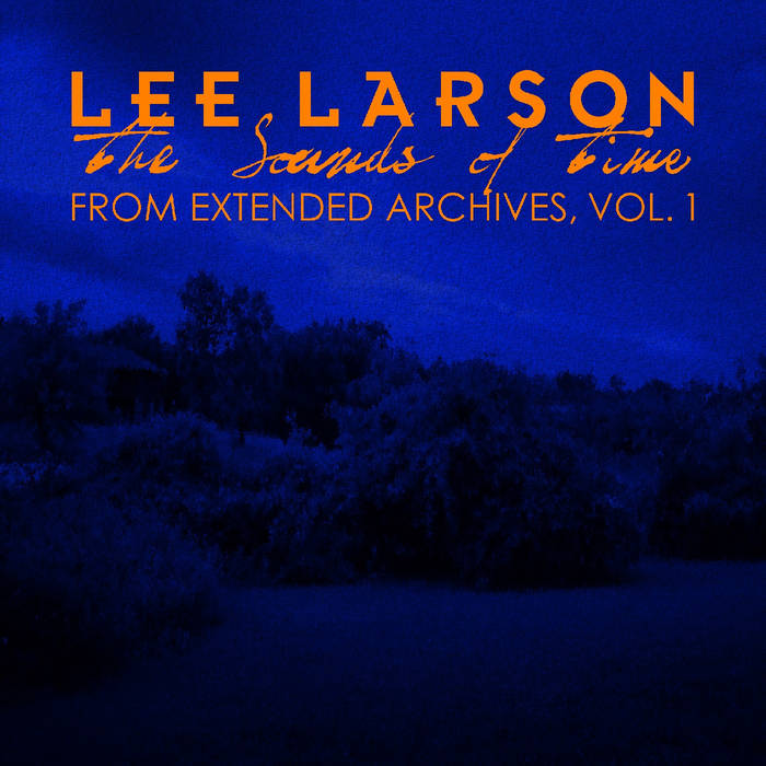 LEE LARSON - the sounds of time - from extended archives Vol.1 - BRAND NEW CASSETTE TAPE