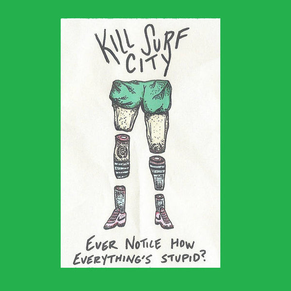 KILL SURF CITY - ever notice how everything is stupid? - BRAND NEW CASSETTE TAPE
