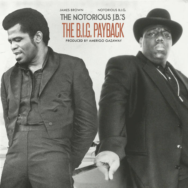 THE NOTORIOUS J.B.'S - The B.I.G. payback - JAMES BROWN / NOTORIOUS B.I.G. - CSD2019