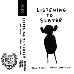 DAVID SHRIGLEY & LAIN SHAW - listening to slayer - CSD (2016)