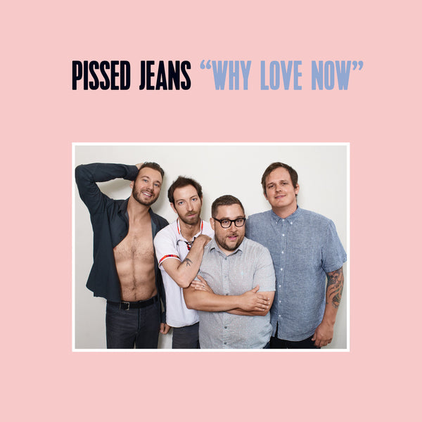 PISSED JEANS - why love now - BRAND NEW CASSETTE TAPE