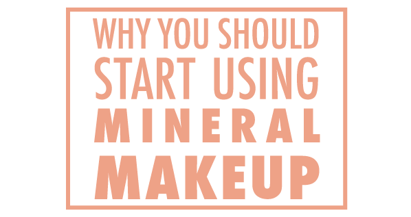 Why You Should Start Using Mineral Makeup