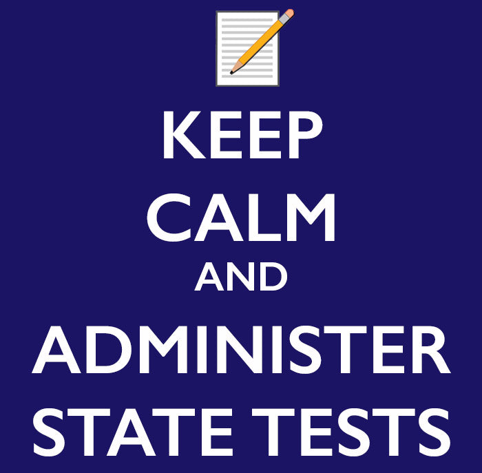 Keep calm and administer state tests. Testing has been a major source of stress for teachers and students. Find ways to manage and deal with stress on the Pampered Teacher blog.