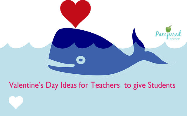 5 Valentine's Day ideas for teachers to give students #pamperedteacher