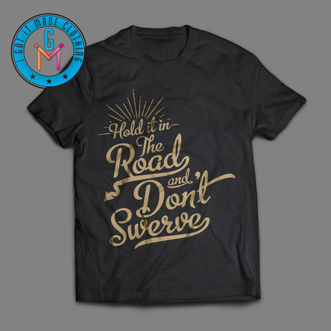 Hold It In The Road T-shirt I Got It MADE
