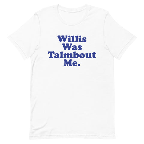 Willis Was Talmbout Me Short-Sleeve Unisex T-Shirt