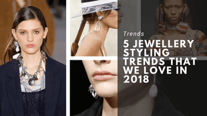 5 Jewellery Styling Trends that We Love in 2018