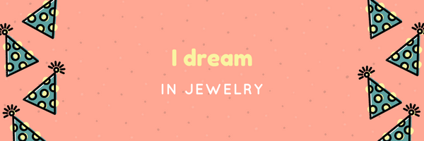 I dream in jewelry!