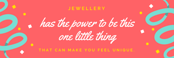 Jewelry has the power to be this one little thing that can make you feel unique