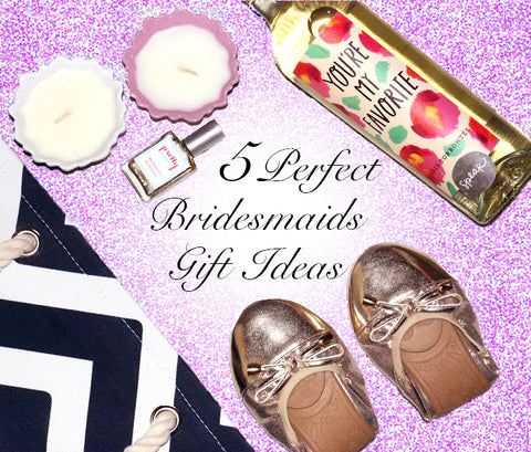 5 Perfect Bridesmaids Gift Ideas