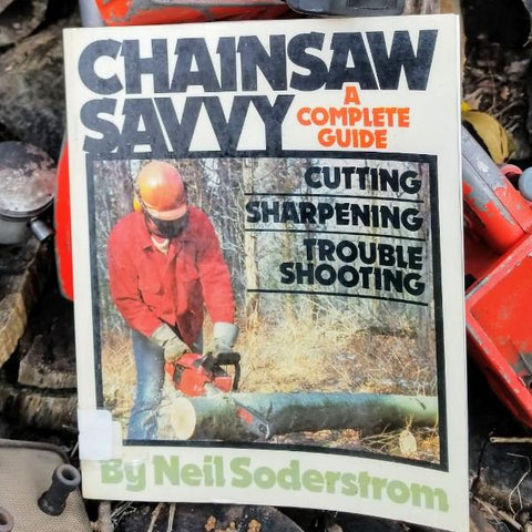 Chainsaw Savvy - A complete guide. Cutting, Sharpening, Troubleshooting.