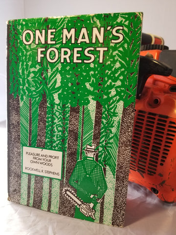 One Man's Forest - Pleasure and Profit from Your Own Woods