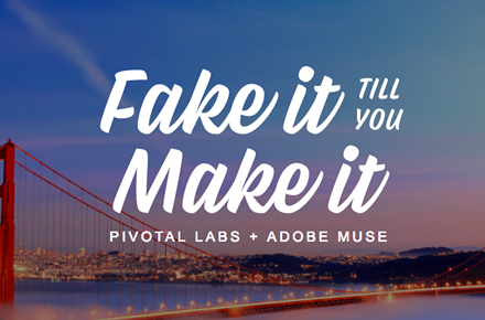 Muse Jam: Fake It Till You Make It with Pivotal Labs