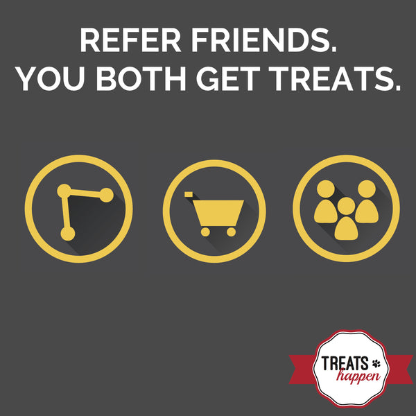 Treats Happen Referral Program