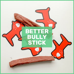 PREORDER Better Bully Stick