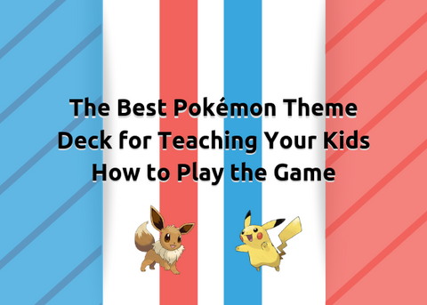 The Best Pokémon Theme Deck for Teaching Your Kids How to Play the Game | Zephyr Epic Blog | Zephyrepic.com