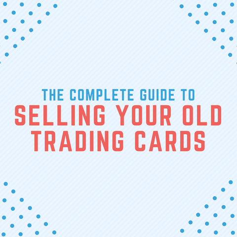 The Complete Guide to Selling Your Old Trading Cards