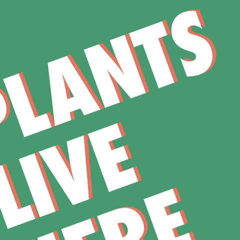 Plants Live Here | Home Decor - Wall Art - Typography - Botanical