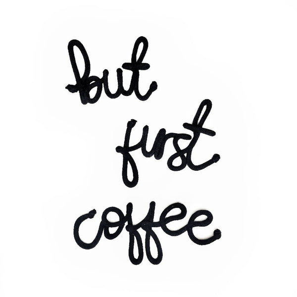 """But First Coffee"" Word Art"