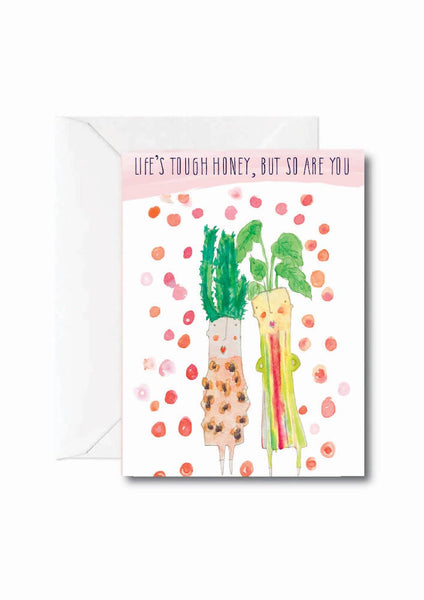 Life's tough Honey but so are you - GREETING CARD