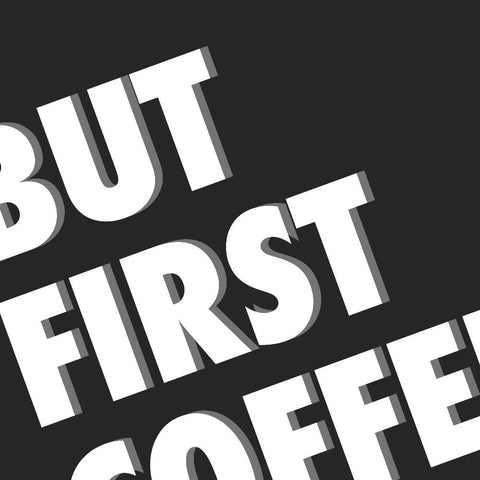 But First Coffee (black/grey) | Home Decor - Wall Art - Typography