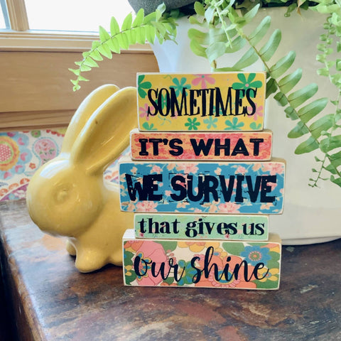 WHAT WE SURVIVE GIVES US OUR SHINE - WOODEN BLOCKS