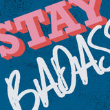 Stay Badass Art Print | Home Decor - Wall Art - Typography