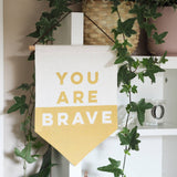 You Are Brave Linen Flag Wall Hanging