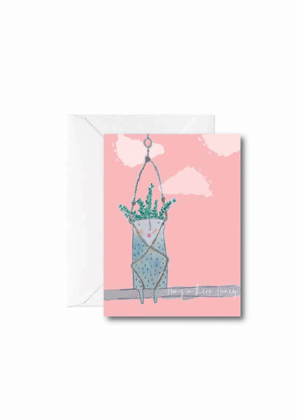 Hang in there Honey - GREETING CARD