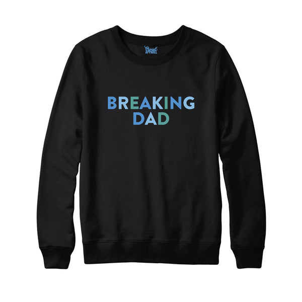 BREAKING DAD Black sweatshirt